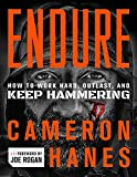 Endure: How to Work Hard, Outlast, and Keep Hammering