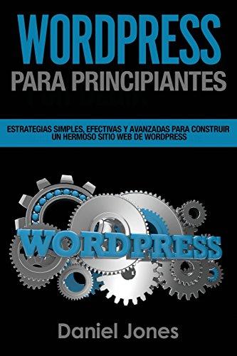 WordPress para principiantes (Libro En Espanol/ WordPress for Beginners Spanish): Estrategias simples, efectivas y avanzadas para construir un hermoso sitio web de WordPress: Volume 3