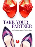 Lovehoney Erotic Fiction: Take Your Partner and Other Tales of Seduction (English Edition)
