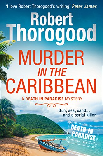 Murder in the Caribbean: A gripping, escapist cosy crime mystery from the creator of the hit TV series Death in Paradise (A Death in Paradise Mystery, Book 4) (English Edition)
