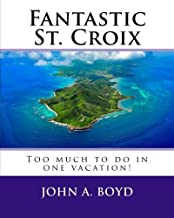 Fantastic St. Croix: To much to do in one vacation