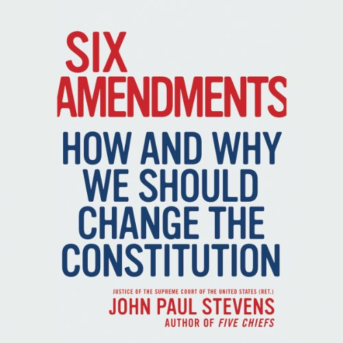 Six Amendments     How and Why We Should Change the Constitution              By:                                                                                                                                 John Paul Stevens                               Narrated by:                                                                                                                                 Daniel Hagen                      Length: 3 hrs and 26 mins     103 ratings     Overall 4.1