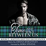 Time and Space Between Us: Kaitlyn and the Highlander, Book 2