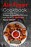 Air fryer cookbook: Simple and healthy recipes that really work and taste great!: Air Fryer Recipes...