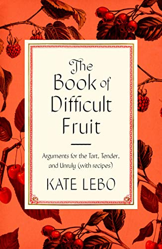 Compare Textbook Prices for The Book of Difficult Fruit: Arguments for the Tart, Tender, and Unruly with recipes Illustrated Edition ISBN 9780374110321 by Lebo, Kate
