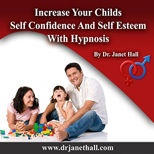 Increase Your Child's Self Confidence and Self Esteem with Hypnosis audiobook cover art