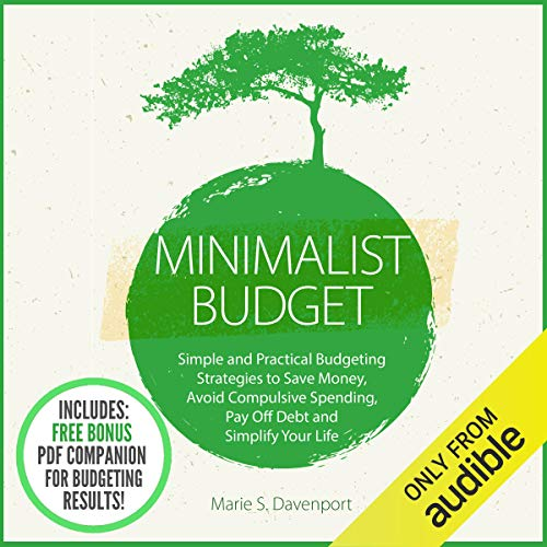 Minimalist Budget: Simple and Practical Budgeting Strategies to Save Money, Avoid Compulsive Spending, Pay off Debt and Simplify Your Life cover art
