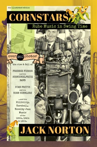 Cornstars: Rube Music in Swing Time: The Rise and Fall of Freddie Fisher and his Schnickelfritz Band, Stan Fritts and his Korn Kobblers and the Hillbilly, Cornball, Novelty Jazz of the 1930s, 40s, 50s