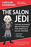 The Salon Jedi: The Big Business Breakthrough For Ambitious Salon Owners