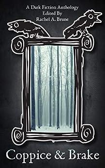 Coppice & Brake: A Dark Fiction Anthology by [Rachel A. Brune]