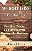 Weight Loss During The Holiday: practical tricks to stay fit even during the holidays