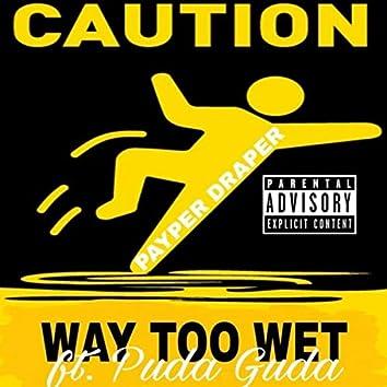 Way Too Wet
