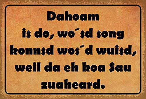 Lagerräumung Blechschild Dahoam is do, wo´sd Song kommsd WOS´d wuisd, Weil da eh koa sau zuaheard. tin Sign 20x30cm