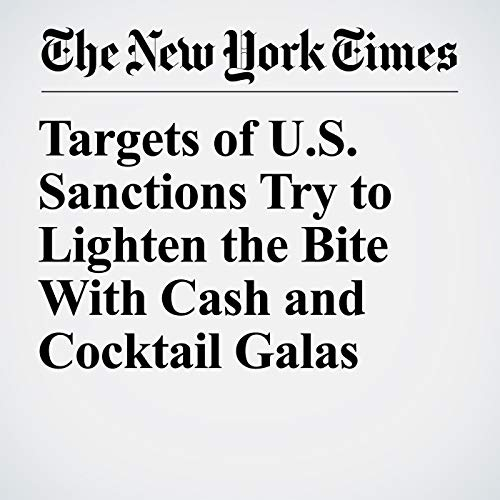 Targets of U.S. Sanctions Try to Lighten the Bite With Cash and Cocktail Galas audiobook cover art