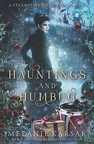 Hauntings and Humbug: A Steampunk Christmas Carol (Steampunk Christmas Fairy Tales)