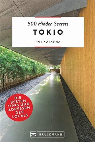 Bruckmann Reiseführer: 500 Hidden Secrets Tokio. Die besten Tipps und Adressen der Locals. Ein Reiseführer mit garantiert den besten Geheimtipps und Adressen.