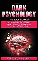 """Dark Psychology: This Book Includes: """"Dark Psychology for Beginners + Dark Psychology, Mind Control and Manipulation Secrets"""
