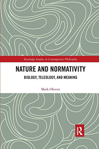 Nature and Normativity: Biology, Teleology, and Meaning (Routledge Studies in Contemporary Philosophy)