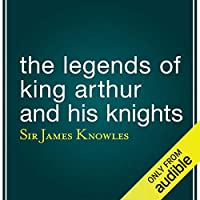 The Legends of King Arthur and His Knights Hörbuch
