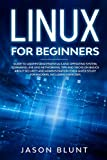 Linux for beginners: GUIDE TO UNDERSTAND ESSENTIALS AND OPERATING SYSTEM, COMMAND LINE AND NETWORKING. TIPS AND TRICKS ON BASICS ABOUT SECURITY AND ... INCLUDING EXERCISES (1) (Programming)