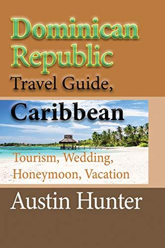 Dominican Republic Travel Guide, Caribbean: Tourism, Wedding, Honeymoon, Vacation