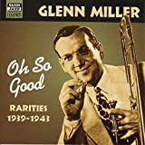Oh So Good: Rarities 1939-1943 von Glenn Miller