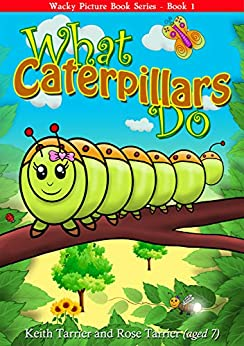 What Caterpillars Do (Wacky Picture Books Book 1) by [Keith Tarrier, Rose Tarrier]