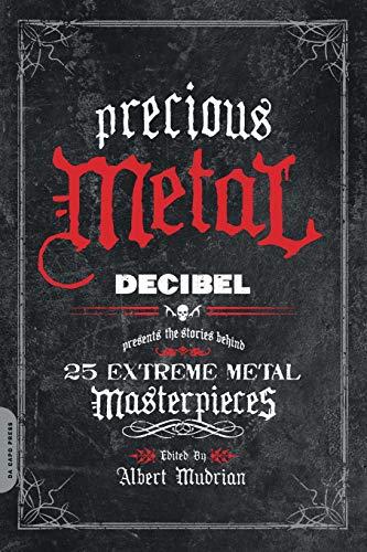Precious Metal: Decibel Presents the Stories Behind 25 Extreme Metal Masterpieces