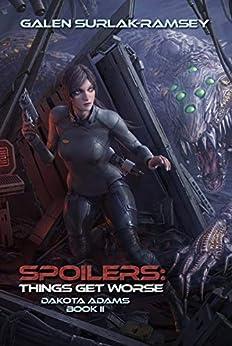 Spoilers: Things Get Worse (Dakota Adams Book 2) by [Galen Surlak-Ramsey]