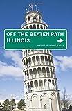 Illinois Off the Beaten Path®: A Guide To Unique Places (Off the Beaten Path Series)