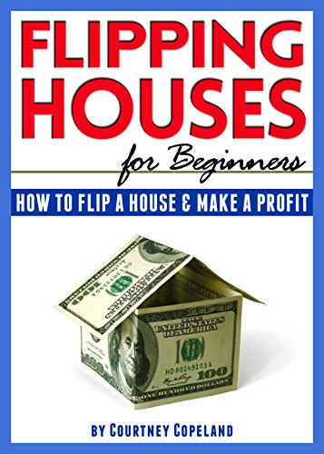 Flipping Houses for Beginners: How to Flip a House and Make a Profit by [Courtney Copeland]