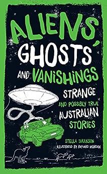 Aliens, Ghosts and Vanishings: Strange and Possibly True Australian Stories by [Stella Tarakson, Richard Morden]