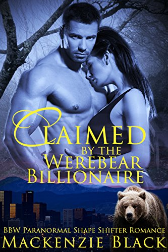 Book: Claimed by the Werebear Billionaire (Rocky Mountain Shifters Book 1) by Mackenzie Black