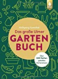 Das große Ulmer Gartenbuch. Über 600 Seiten geballtes Gartenwissen: Leicht verständliches Grundlagenwissen rund um Gartenplanung, -gestaltung und ... Kübelpflanzen sowie alles zu Gartenteichen