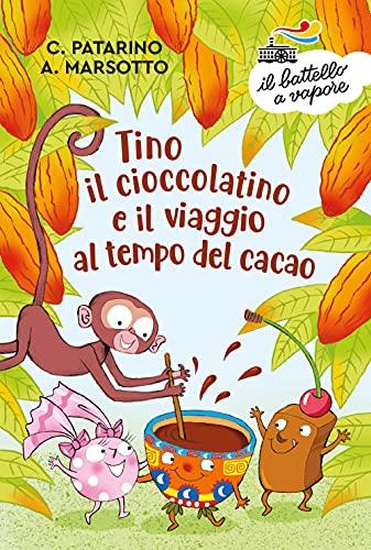 Tino il cioccolatino e il viaggio al tempo del cacao. Ediz. a colori