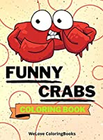 Funny Crabs Coloring Book: Cute Crabs Coloring Book Adorable Crabs Coloring Pages for Kids 25 Incredibly Cute and Lovable Crabs