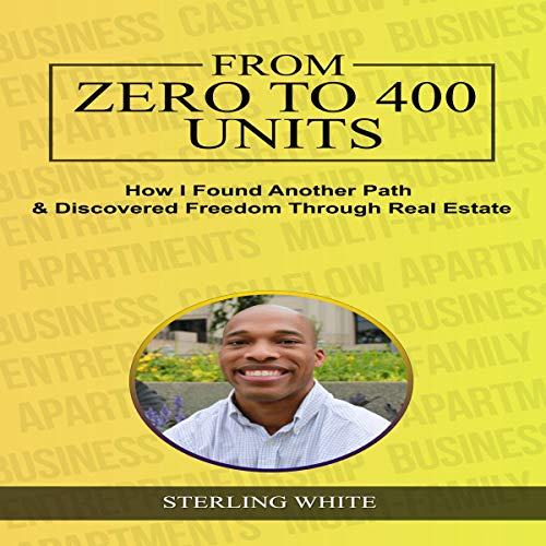 From Zero to 400 Units: How I Found Another Path & Discovered Freedom Through Real Estate audiobook cover art