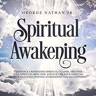 Spiritual Awakening: Experience a Refreshing Spiritual Cleanse, Discover Your Spiritual Direction, and Nurture Your Spiritual Growth with Daily Positive Affirmations and Self-Hypnosis                   By:                                                                                                                                 George Nathan Jr.                               Narrated by:                                                                                                                                 Susan Smith                      Length: 39 mins     25 ratings     Overall 5.0