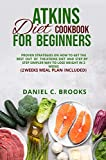ATKINS DIET COOKBOOK FOR BEGINNERS: PROVEN STRATEGIES ON HOW TO GET THE BEST OUT OF THE ATKINS DIET...