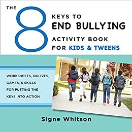 The 8 Keys to End Bullying Activity Book for Kids & Tweens: Worksheets, Quizzes, Games, & Skills for Putting the Keys Into Action (8 Keys to Mental Health) by [Signe Whitson]