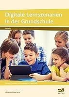 Digitale Bildung in der Grundschule: Erprobte Materialien und Praxisbeispiele fuer jedes Fach (1. bis 4. Klasse)