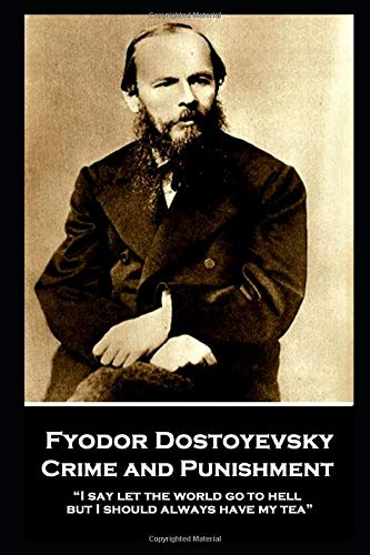 """Fyodor Dostoyevsky - Crime and Punishment: """"I say let the world go to hell, but I should always have my tea"""""""