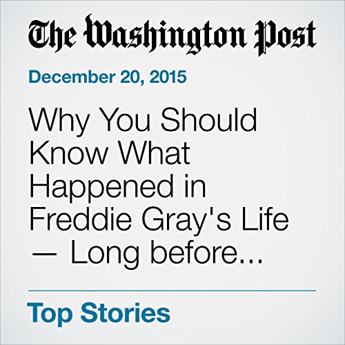 Why You Should Know What Happened in Freddie Gray's Life - Long before His Death audiobook cover art