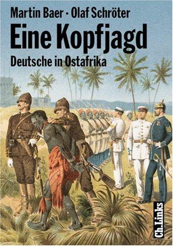 Eine Kopfjagd. Deutsche in Ostafrika. Spuren kolonialer Herrschaft