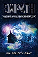 Empath: Survival Guide for Empaths, Become a Healer Instead of Absorbing Negative Energies. A Complete Guide for Developing Your Gift and Overcoming Fears.