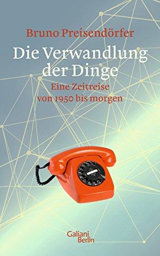 Buchseite und Rezensionen zu 'Die Verwandlung der Dinge: Eine Zeitreise von 1950 bis morgen' von Preisendörfer, Bruno