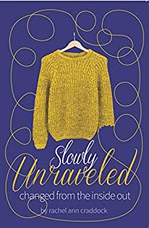 Slowly Unraveled: Changed from the Inside Out