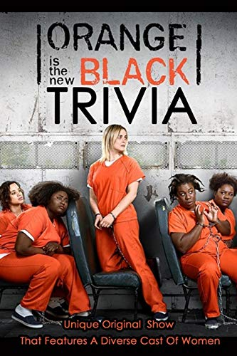 Orange is the New Black Trivia : Unique Original Show That Features A Diverse Cast Of Women