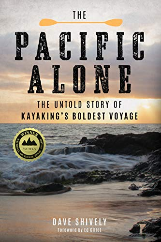 Shively, D: The Pacific Alone: The Untold Story of Kayaking's Boldest Voyage