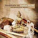Meditate in India Style – Traditional Instrumental Music for Deep Hindu Meditation (Sitar, Bansuri, Santur, Tablas Sounds to Achieve Peace)